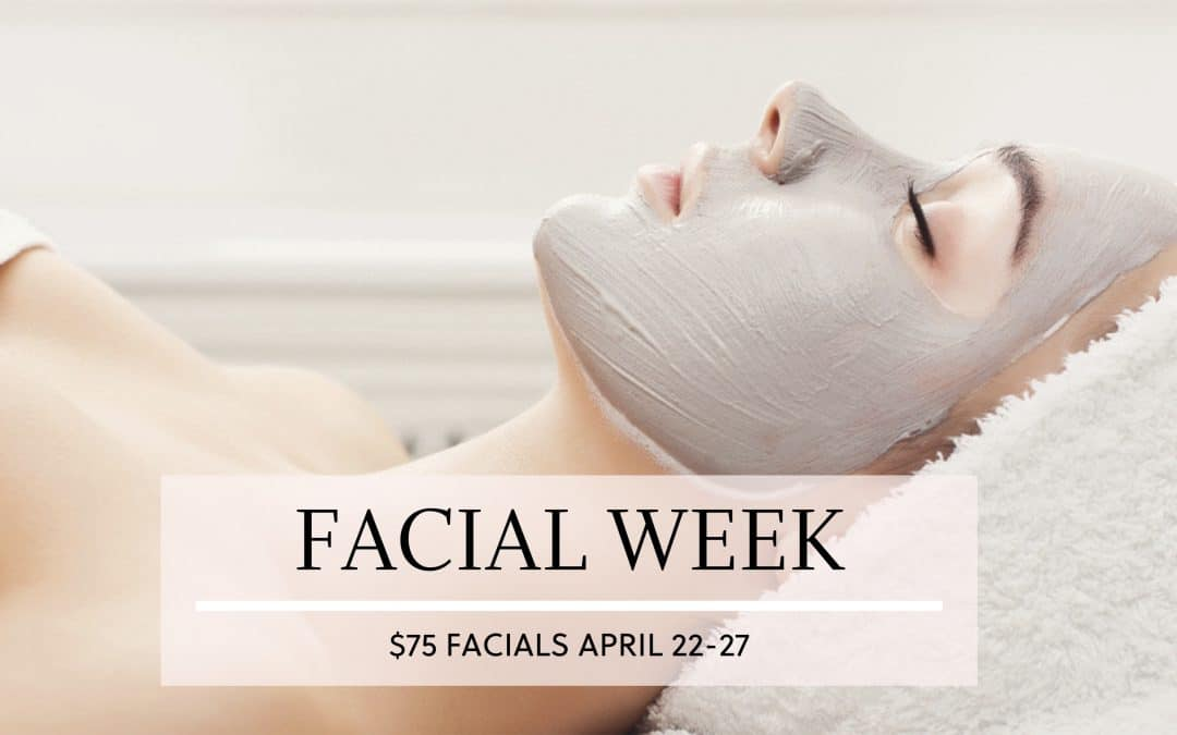 $75 Facial Week April 23-27